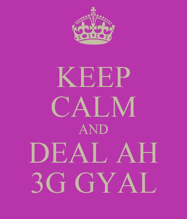 KEEP CALM AND DEAL AH 3G GYAL