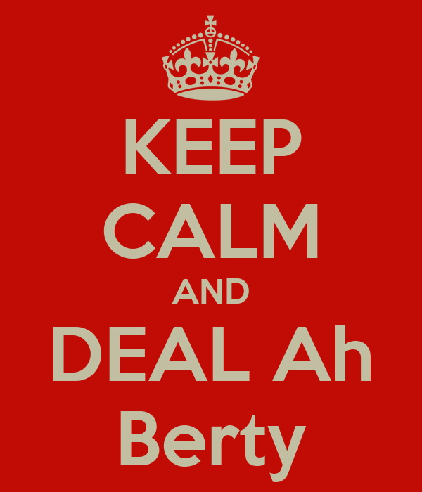 KEEP CALM AND DEAL Ah Berty