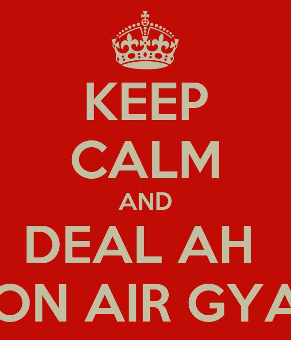 KEEP CALM AND DEAL AH  BON AIR GYAL