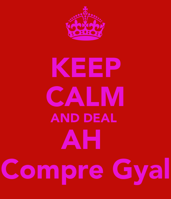KEEP CALM AND DEAL  AH  Compre Gyal