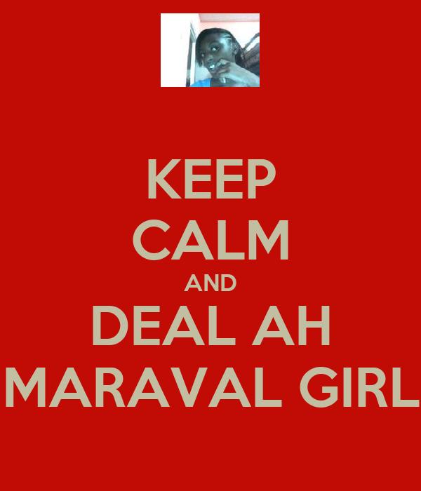 KEEP CALM AND DEAL AH MARAVAL GIRL