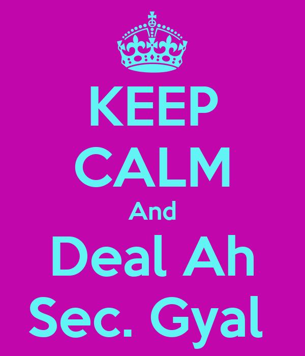 KEEP CALM And Deal Ah Sec. Gyal