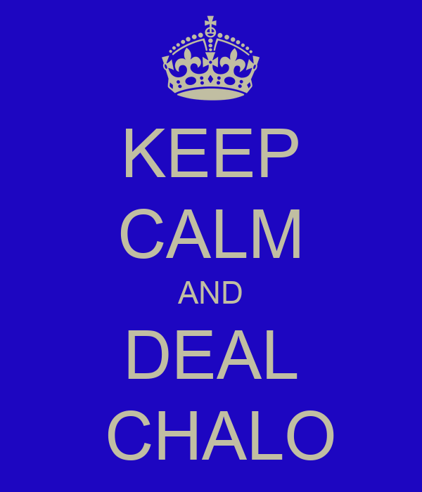 KEEP CALM AND DEAL  CHALO
