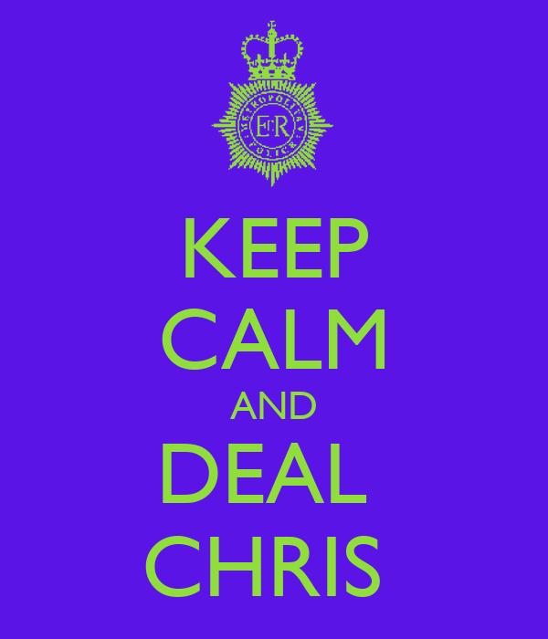 KEEP CALM AND DEAL  CHRIS