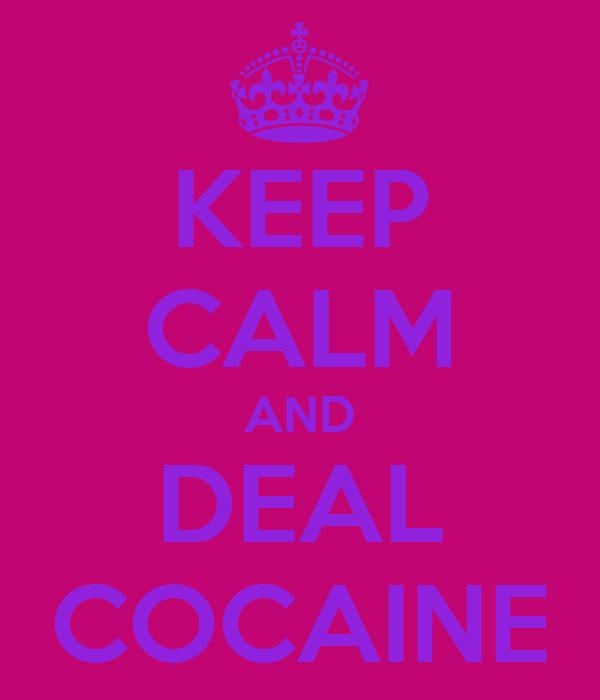 KEEP CALM AND DEAL COCAINE