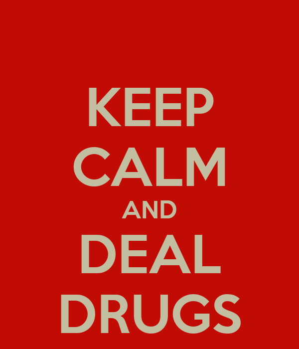 KEEP CALM AND DEAL DRUGS