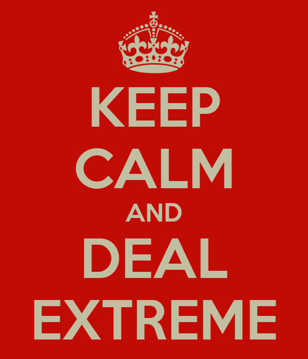 KEEP CALM AND DEAL EXTREME