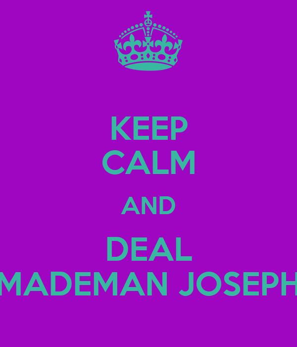 KEEP CALM AND DEAL MADEMAN JOSEPH