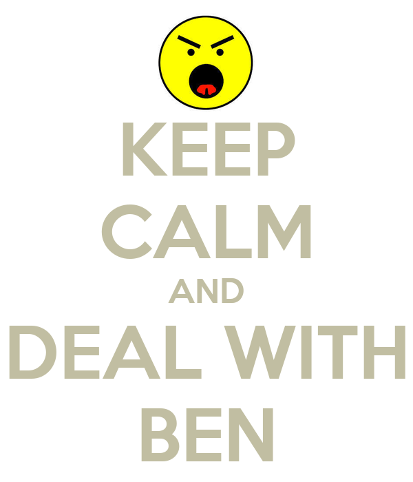 KEEP CALM AND DEAL WITH BEN
