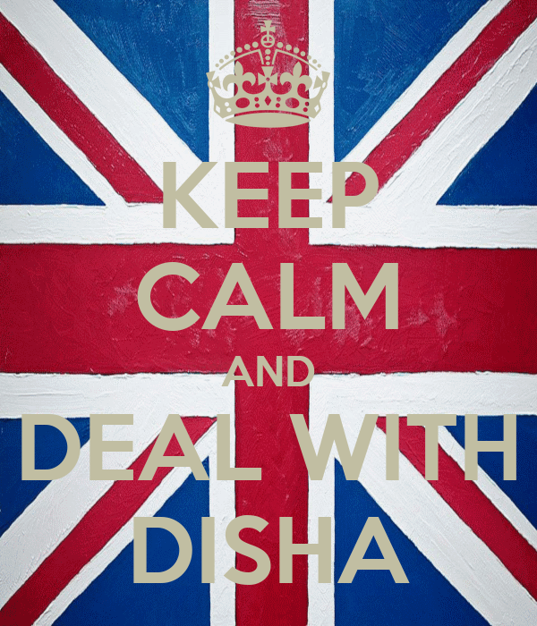 KEEP CALM AND DEAL WITH DISHA