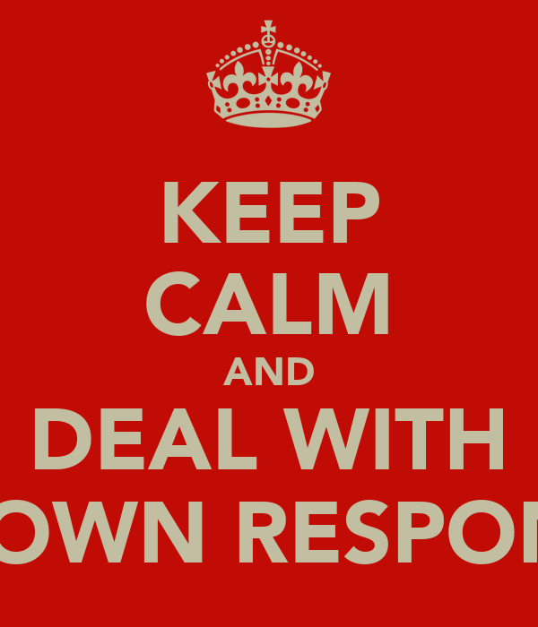 KEEP CALM AND DEAL WITH MR BROWN RESPONCIBLY