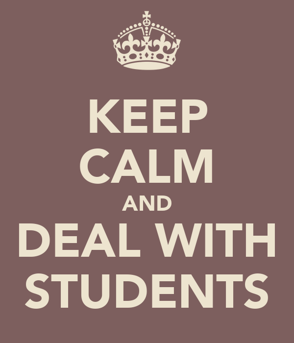 KEEP CALM AND DEAL WITH STUDENTS