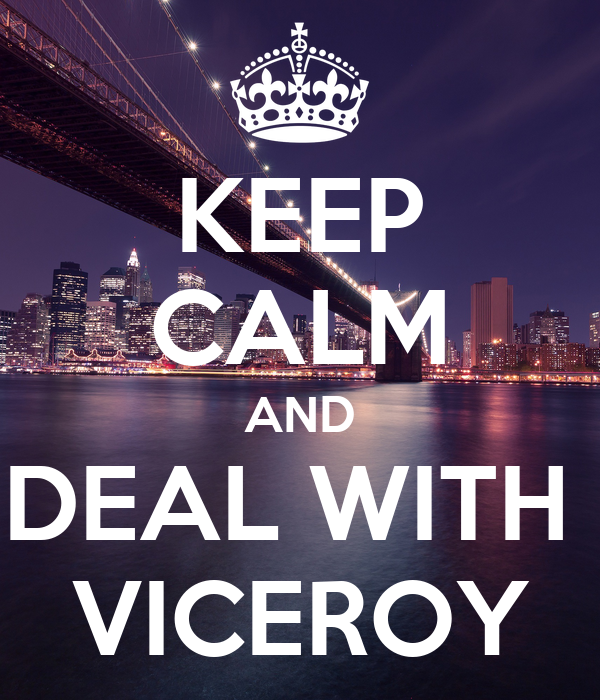 KEEP CALM AND DEAL WITH  VICEROY