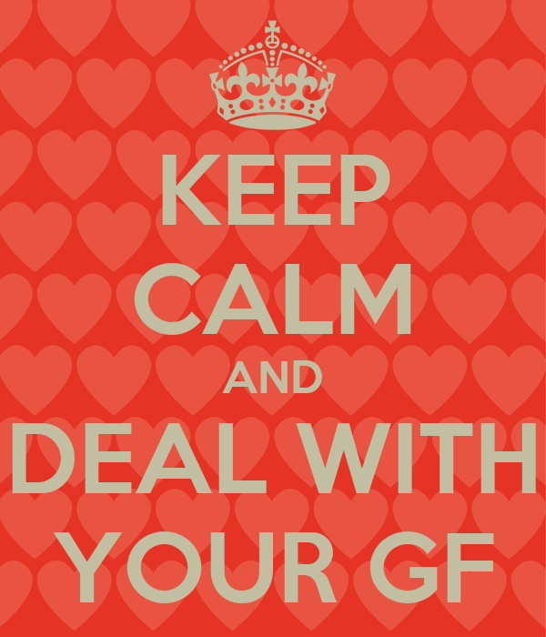 KEEP CALM AND DEAL WITH YOUR GF