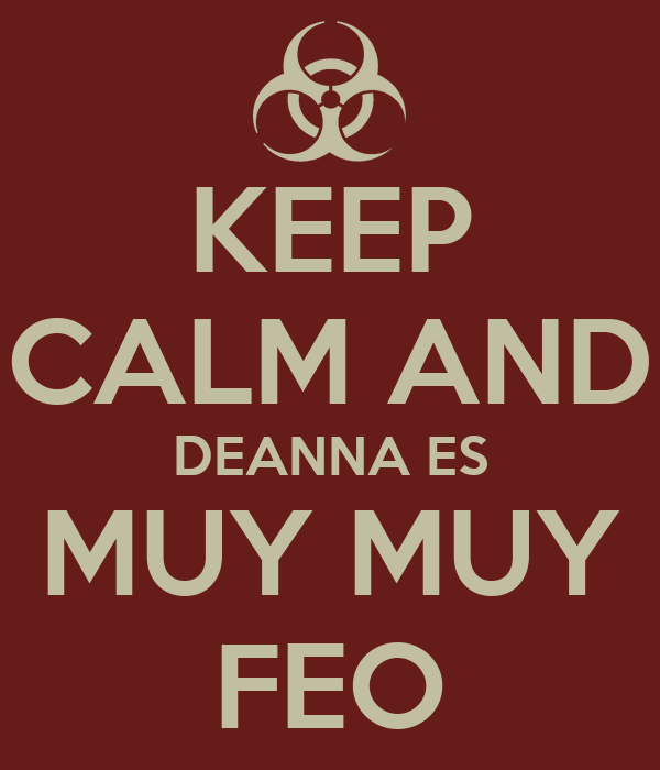 KEEP CALM AND DEANNA ES MUY MUY FEO