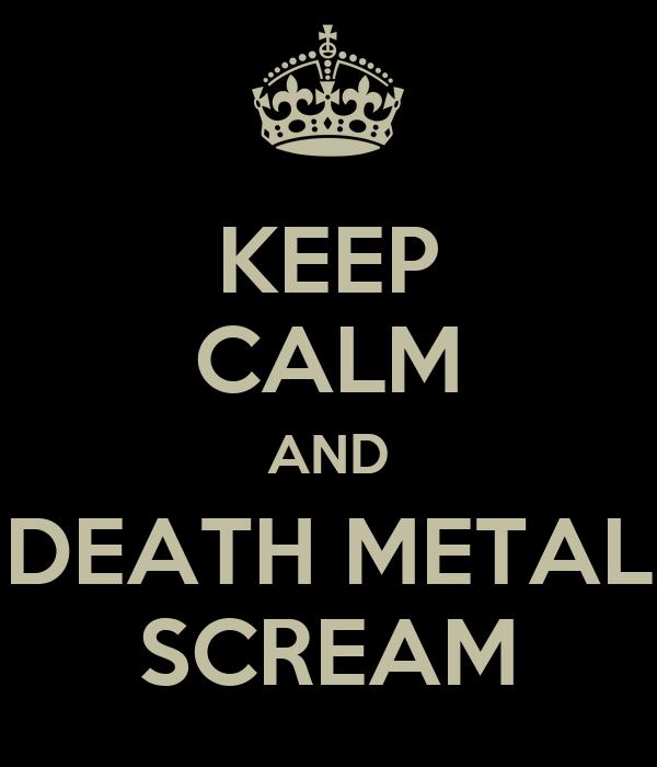 KEEP CALM AND DEATH METAL SCREAM