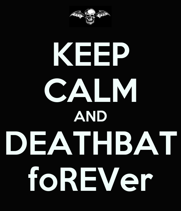 KEEP CALM AND DEATHBAT foREVer