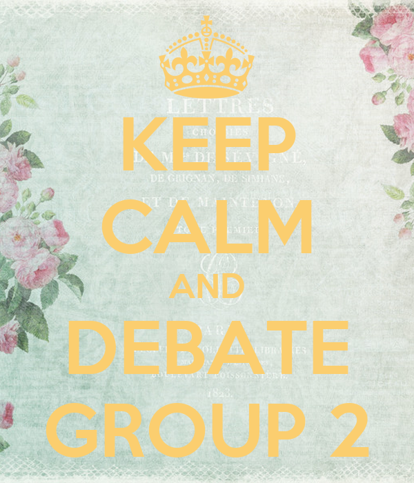 KEEP CALM AND DEBATE GROUP 2