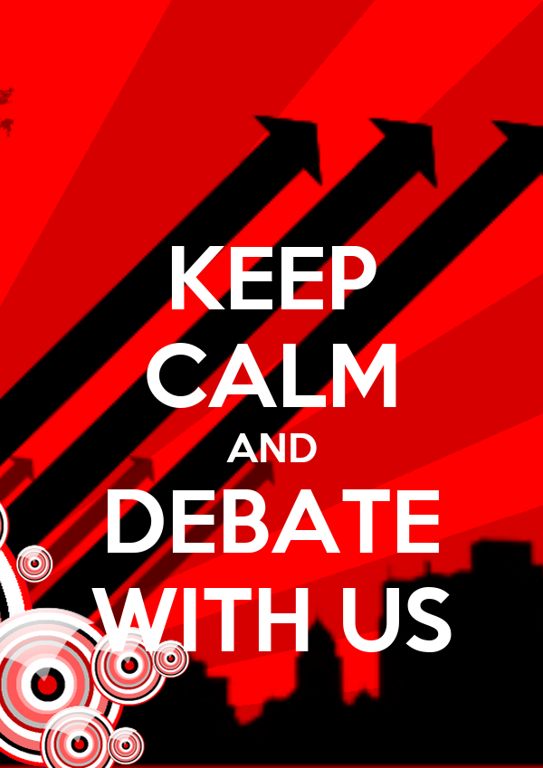 KEEP CALM AND DEBATE WITH US