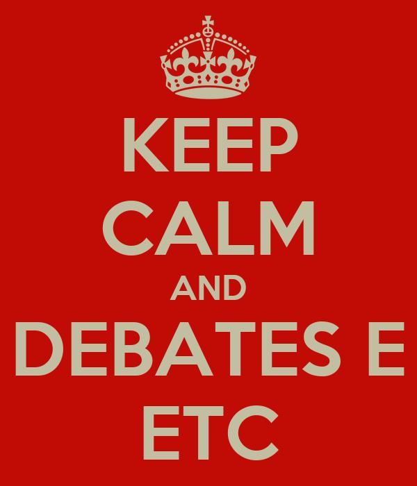 KEEP CALM AND DEBATES E ETC