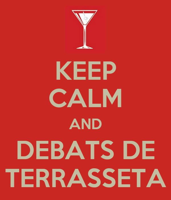 KEEP CALM AND DEBATS DE TERRASSETA