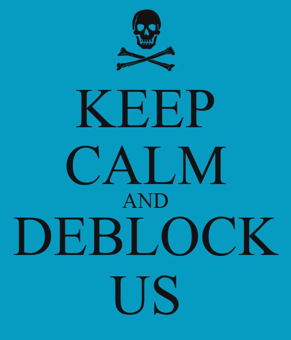 KEEP CALM AND DEBLOCK US