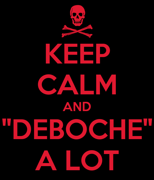 "KEEP CALM AND ""DEBOCHE"" A LOT"