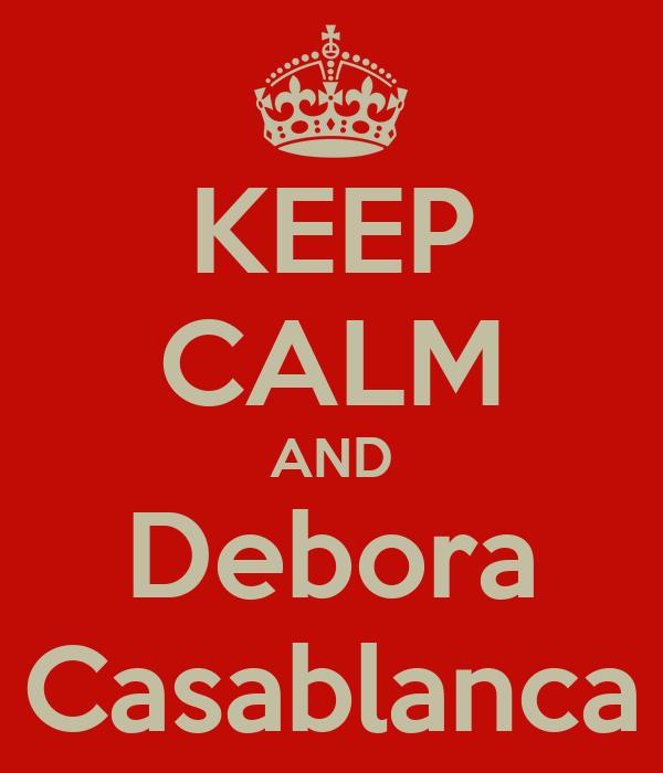 KEEP CALM AND Debora Casablanca
