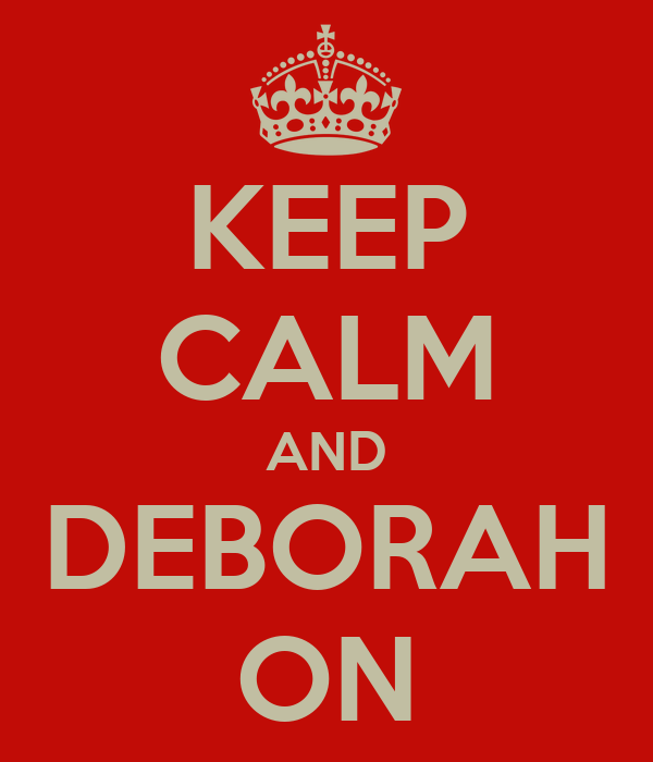 KEEP CALM AND DEBORAH ON