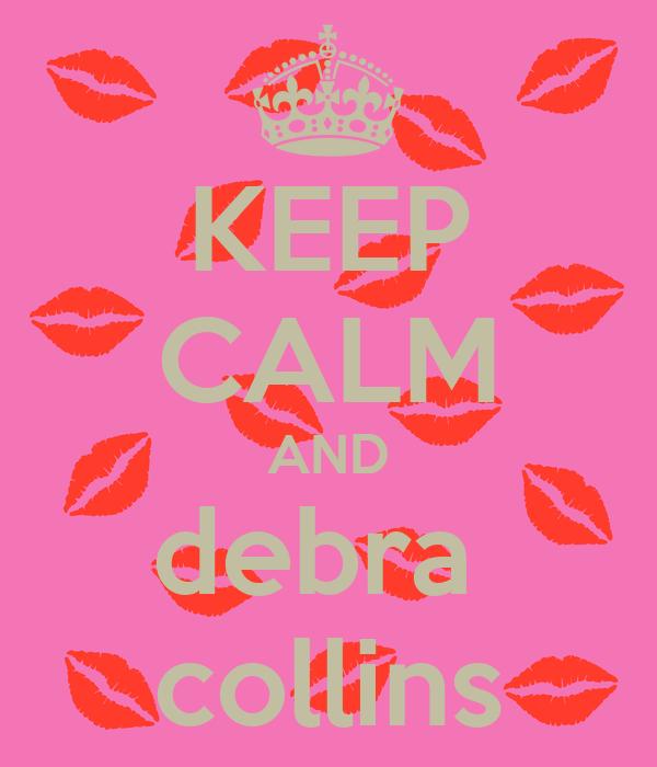 KEEP CALM AND debra  collins