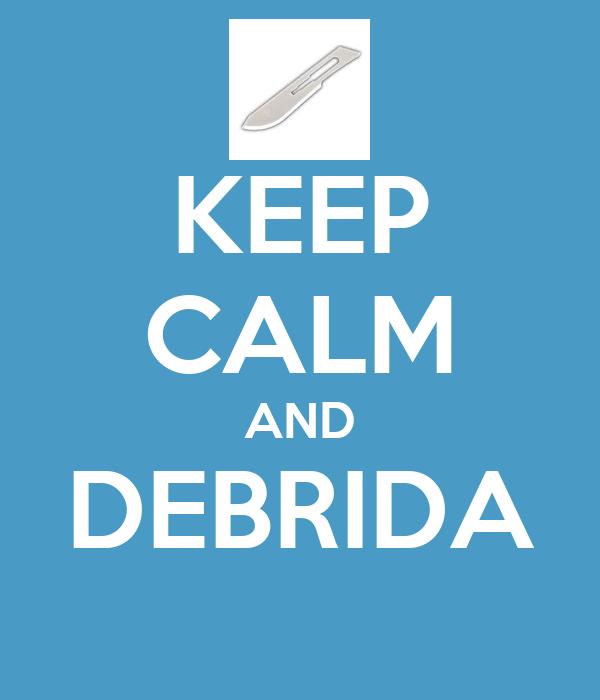 KEEP CALM AND DEBRIDA
