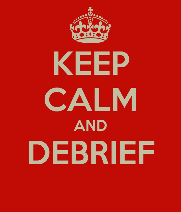 KEEP CALM AND DEBRIEF