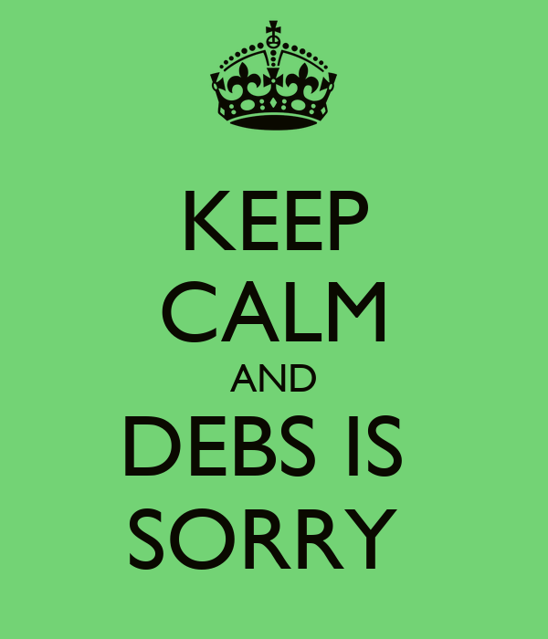 KEEP CALM AND DEBS IS  SORRY