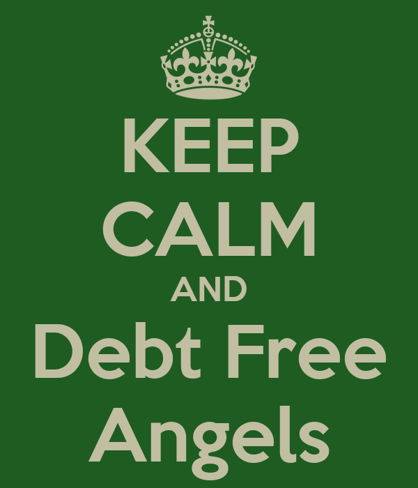 KEEP CALM AND Debt Free Angels