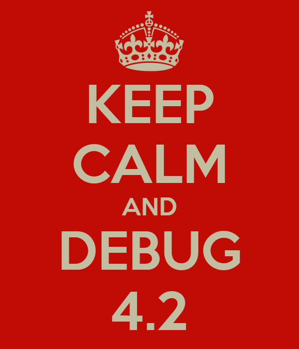 KEEP CALM AND DEBUG 4.2