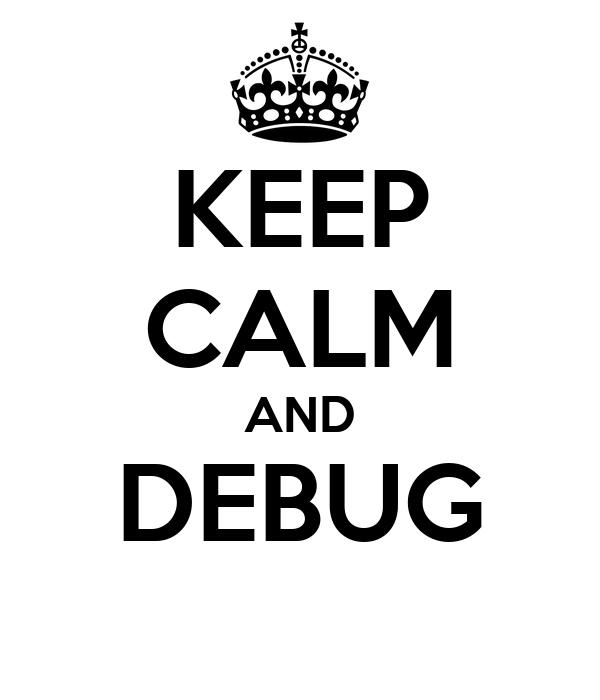 KEEP CALM AND DEBUG