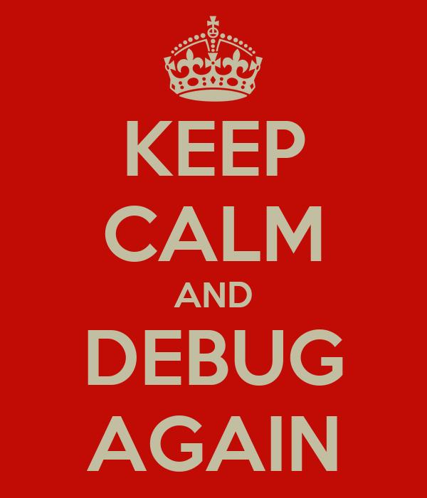 KEEP CALM AND DEBUG AGAIN