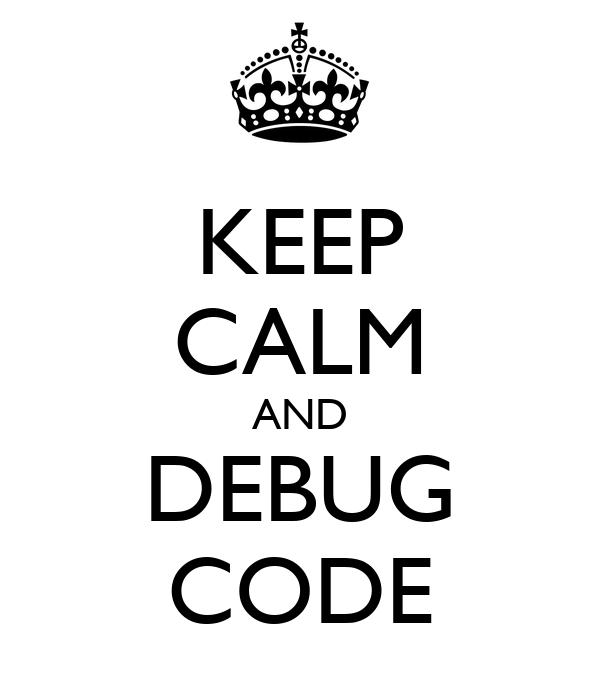 KEEP CALM AND DEBUG CODE