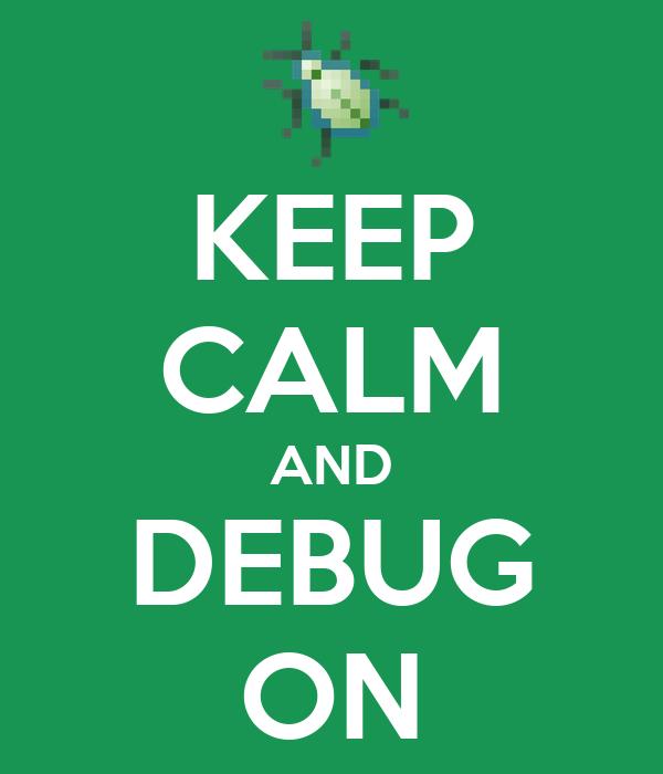 KEEP CALM AND DEBUG ON