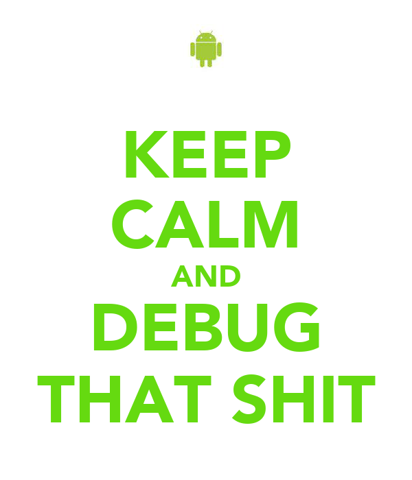 KEEP CALM AND DEBUG THAT SHIT