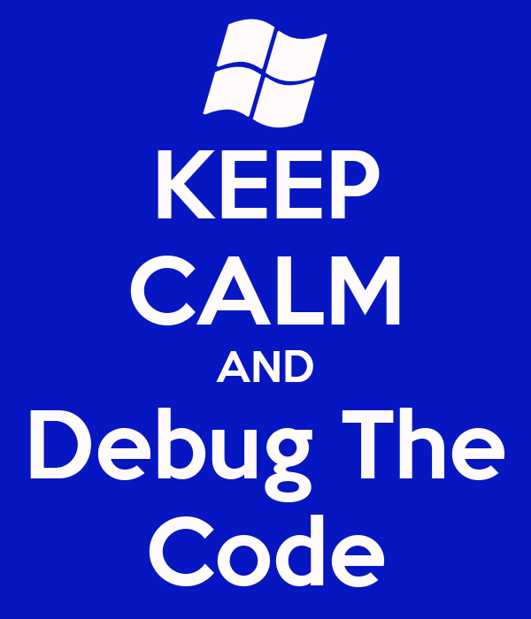 KEEP CALM AND Debug The Code