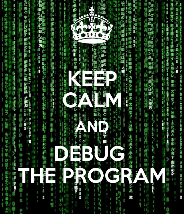 KEEP CALM AND DEBUG  THE PROGRAM