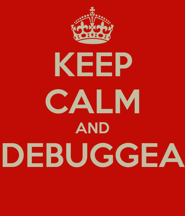 KEEP CALM AND DEBUGGEA