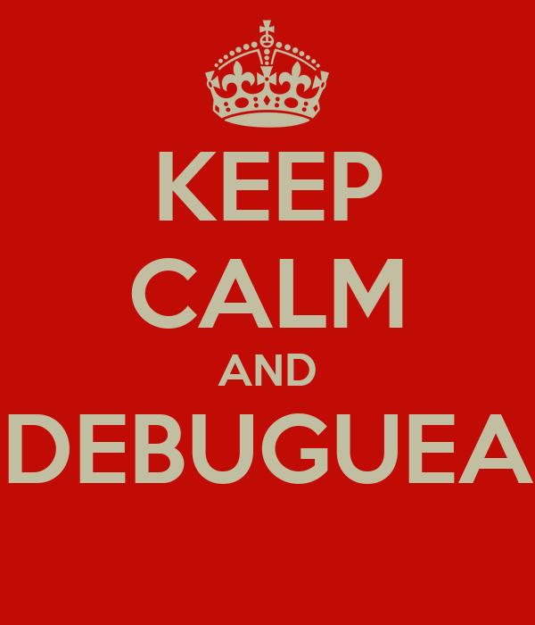 KEEP CALM AND DEBUGUEA