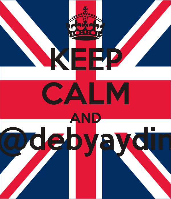 KEEP CALM AND @debyaydin