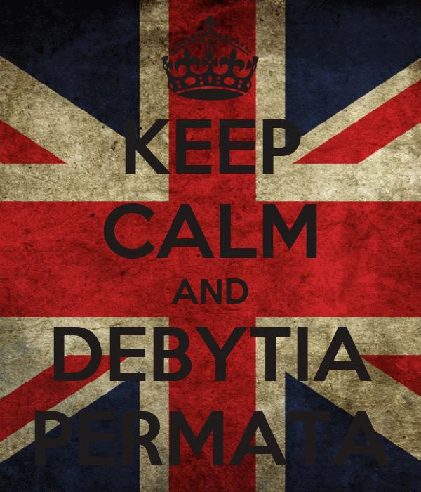KEEP CALM AND DEBYTIA PERMATA