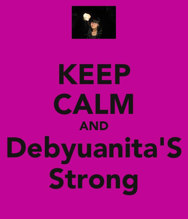 KEEP CALM AND Debyuanita'S Strong
