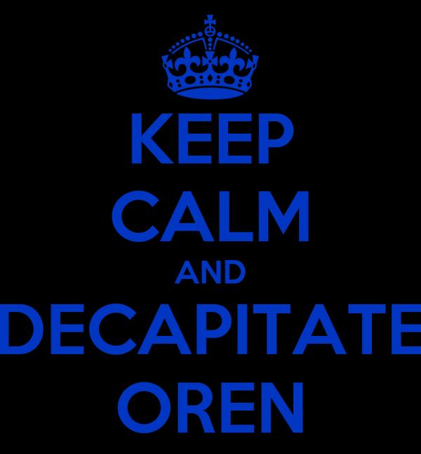 KEEP CALM AND DECAPITATE OREN