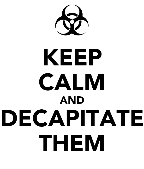 KEEP CALM AND DECAPITATE THEM