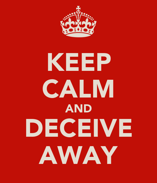 KEEP CALM AND DECEIVE AWAY